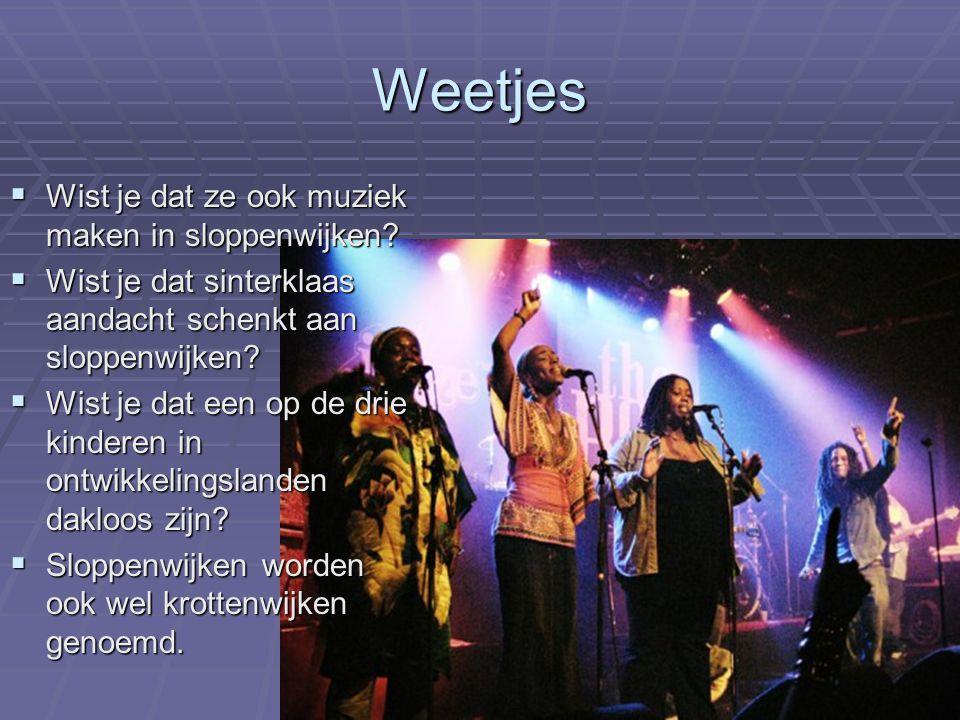 Weetjes WWWWist je dat ze ook muziek maken in sloppenwijken.