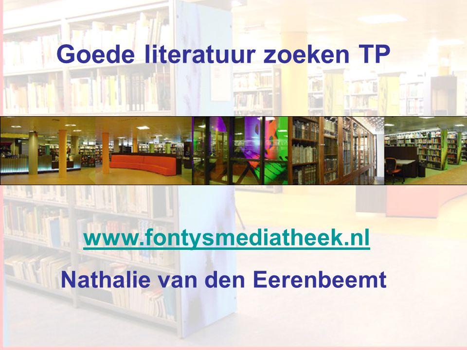 Workshop Informatievaardigheden Goede literatuur zoeken TP www.fontysmediatheek.nl Nathalie van den Eerenbeemt
