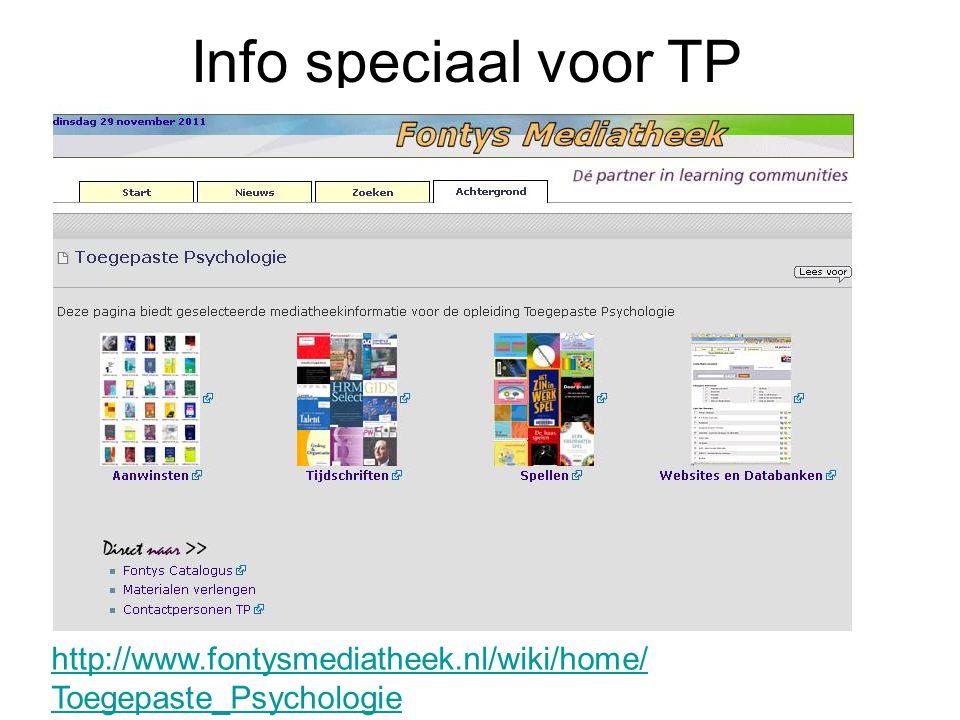 Info speciaal voor TP http://www.fontysmediatheek.nl/wiki/home/ Toegepaste_Psychologie