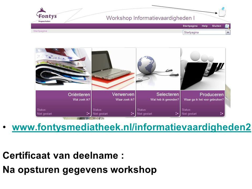 www.fontysmediatheek.nl/informatievaardigheden2 Certificaat van deelname : Na opsturen gegevens workshop