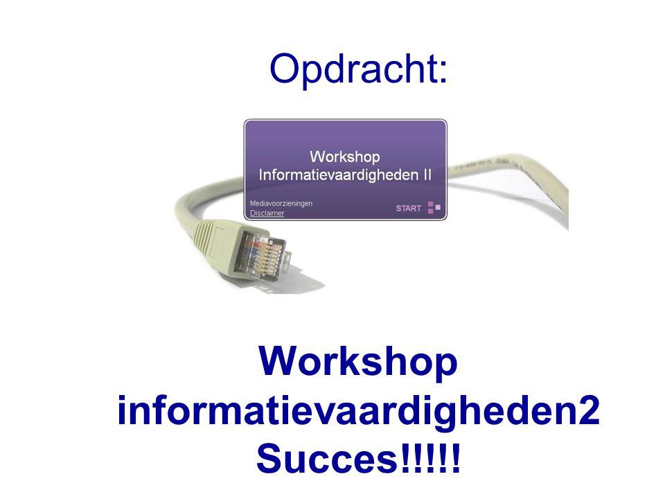Opdracht: Workshop informatievaardigheden2 Succes!!!!!