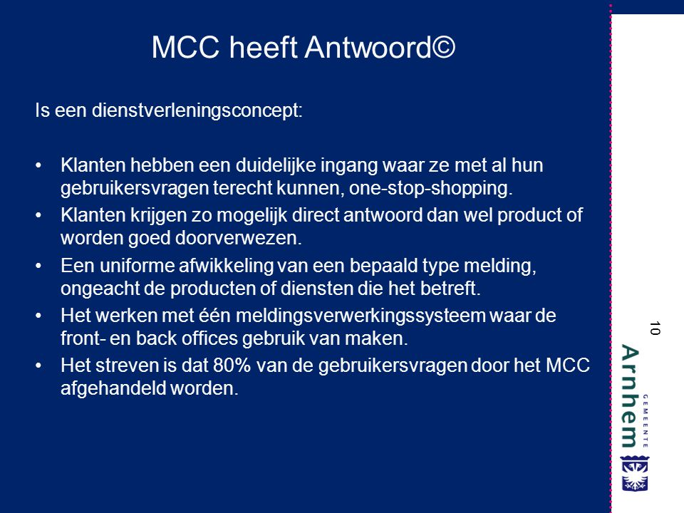 10 MCC heeft Antwoord© Is een dienstverleningsconcept: Klanten hebben een duidelijke ingang waar ze met al hun gebruikersvragen terecht kunnen, one-st