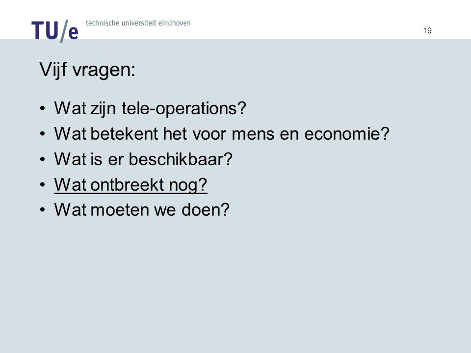 19 Vijf vragen: Wat zijn tele-operations. Wat betekent het voor mens en economie.
