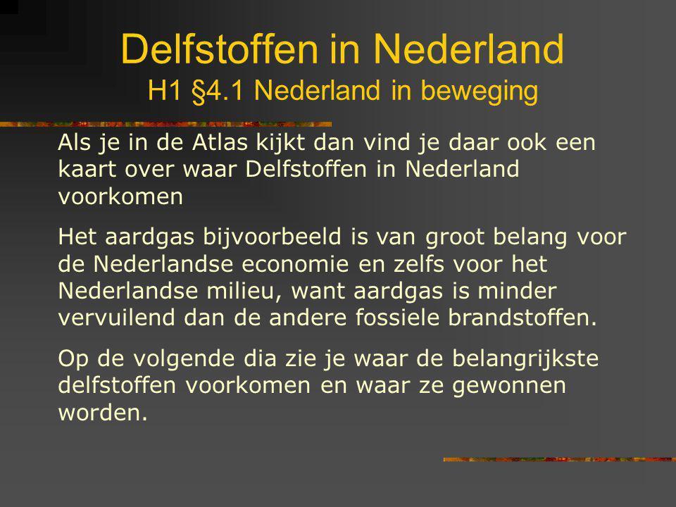Als je in de Atlas kijkt dan vind je daar ook een kaart over waar Delfstoffen in Nederland voorkomen Het aardgas bijvoorbeeld is van groot belang voor