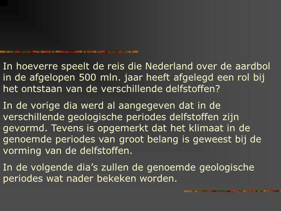 In hoeverre speelt de reis die Nederland over de aardbol in de afgelopen 500 mln. jaar heeft afgelegd een rol bij het ontstaan van de verschillende de