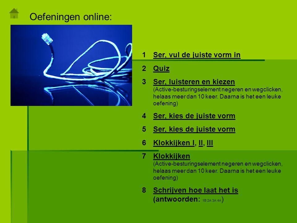 Oefeningen online: 1Ser, vul de juiste vorm inSer, vul de juiste vorm in 2QuizQuiz 3Ser, luisteren en kiezen (Active-besturingselement negeren en wegc