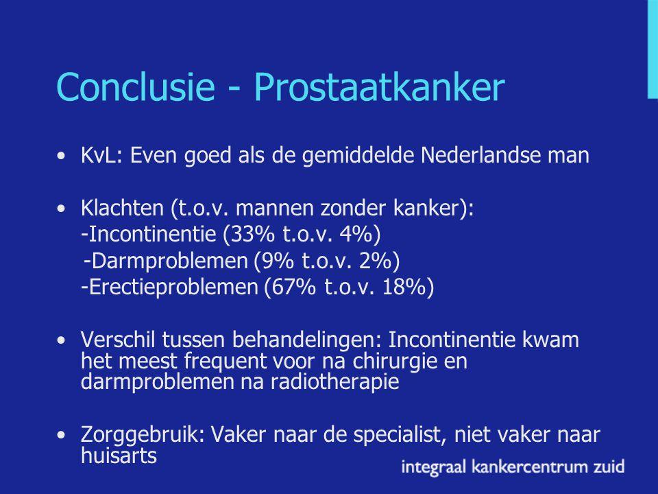 Conclusie - Prostaatkanker KvL: Even goed als de gemiddelde Nederlandse man Klachten (t.o.v. mannen zonder kanker): -Incontinentie (33% t.o.v. 4%) -Da
