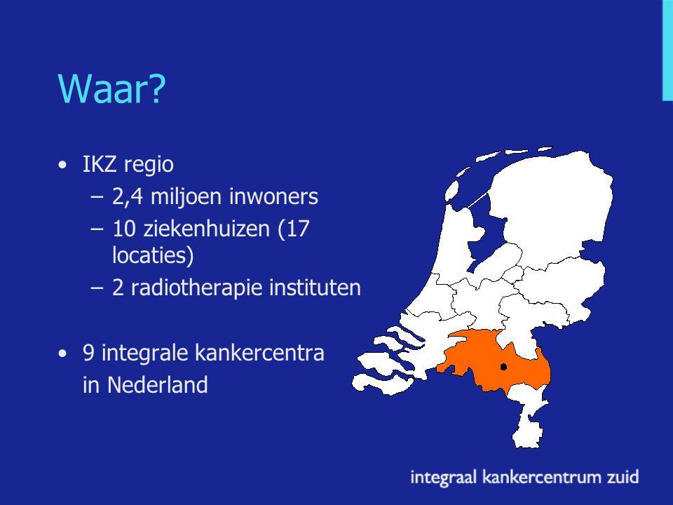 Waar? IKZ regio –2,4 miljoen inwoners –10 ziekenhuizen (17 locaties) –2 radiotherapie instituten 9 integrale kankercentra in Nederland