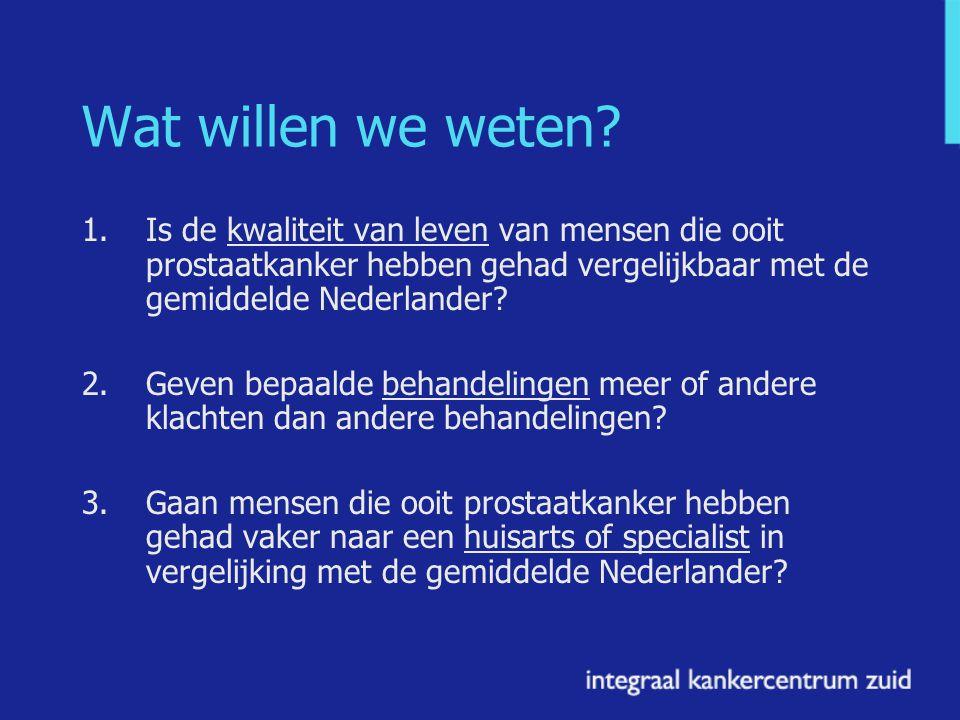 Wat willen we weten? 1. Is de kwaliteit van leven van mensen die ooit prostaatkanker hebben gehad vergelijkbaar met de gemiddelde Nederlander? 2.Geven