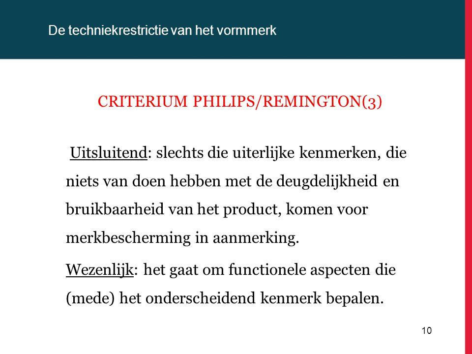 De techniekrestrictie van het vormmerk CRITERIUM PHILIPS/REMINGTON(3) Uitsluitend: slechts die uiterlijke kenmerken, die niets van doen hebben met de deugdelijkheid en bruikbaarheid van het product, komen voor merkbescherming in aanmerking.