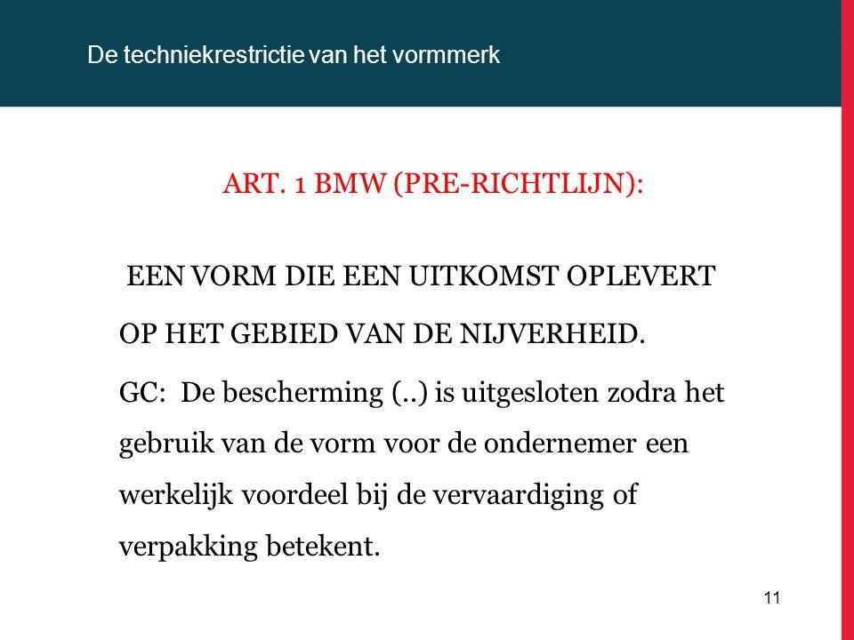 De techniekrestrictie van het vormmerk ART. 1 BMW (PRE-RICHTLIJN): EEN VORM DIE EEN UITKOMST OPLEVERT OP HET GEBIED VAN DE NIJVERHEID. GC: De bescherm