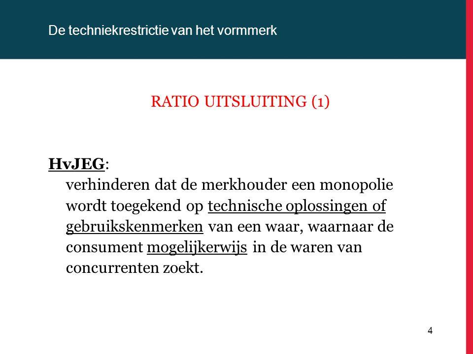 De techniekrestrictie van het vormmerk RATIO UITSLUITING (1) HvJEG: verhinderen dat de merkhouder een monopolie wordt toegekend op technische oplossin