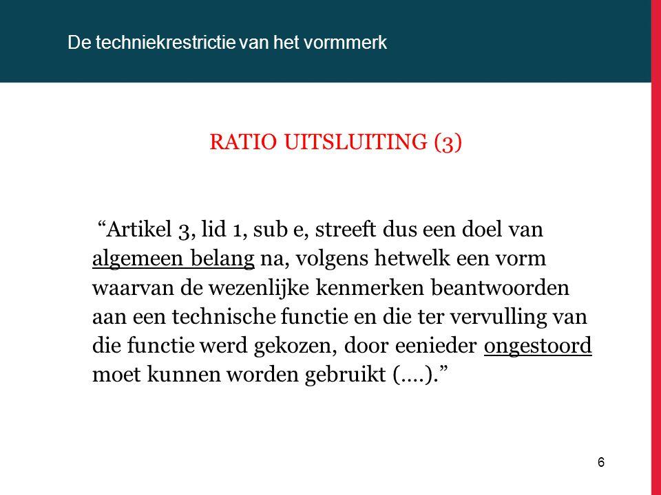 """De techniekrestrictie van het vormmerk RATIO UITSLUITING (3) """"Artikel 3, lid 1, sub e, streeft dus een doel van algemeen belang na, volgens hetwelk ee"""