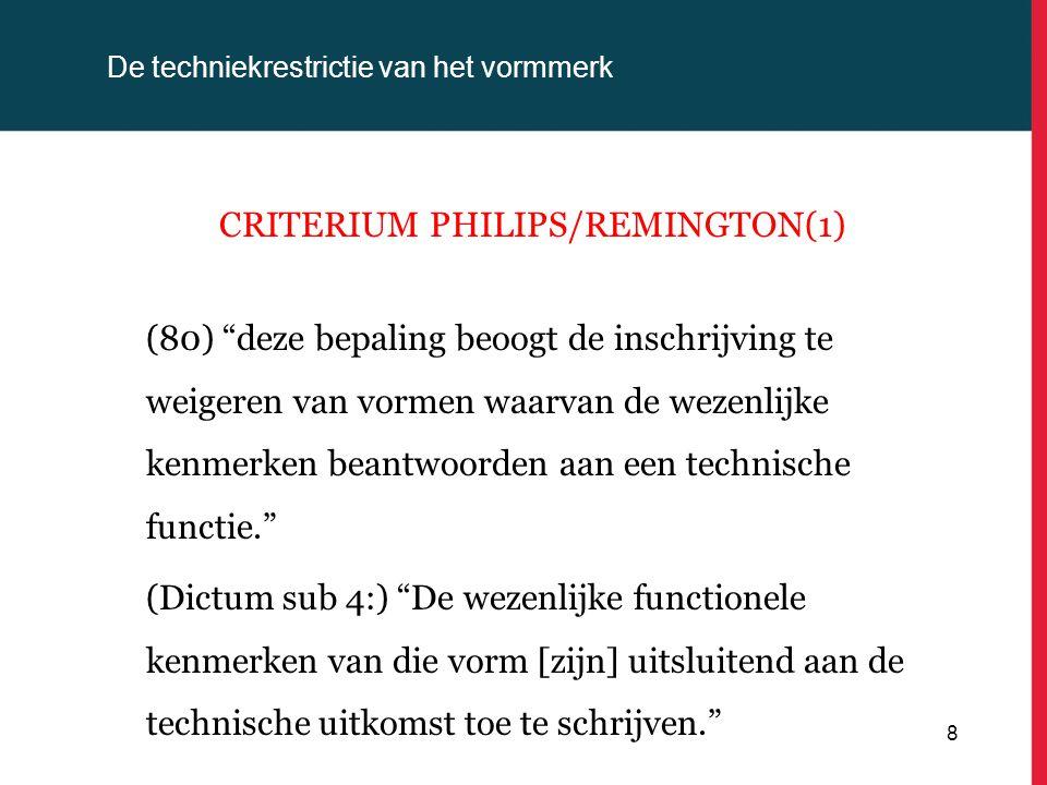 """De techniekrestrictie van het vormmerk CRITERIUM PHILIPS/REMINGTON(1) (80) """"deze bepaling beoogt de inschrijving te weigeren van vormen waarvan de wez"""