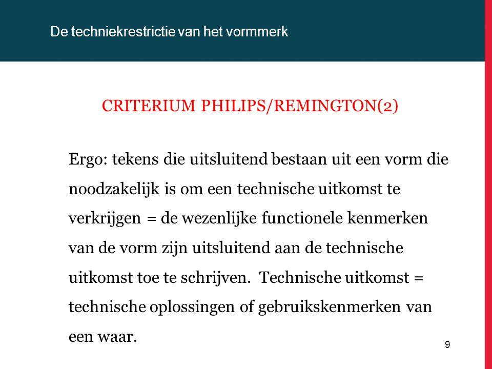De techniekrestrictie van het vormmerk CRITERIUM PHILIPS/REMINGTON(2) Ergo: tekens die uitsluitend bestaan uit een vorm die noodzakelijk is om een technische uitkomst te verkrijgen = de wezenlijke functionele kenmerken van de vorm zijn uitsluitend aan de technische uitkomst toe te schrijven.