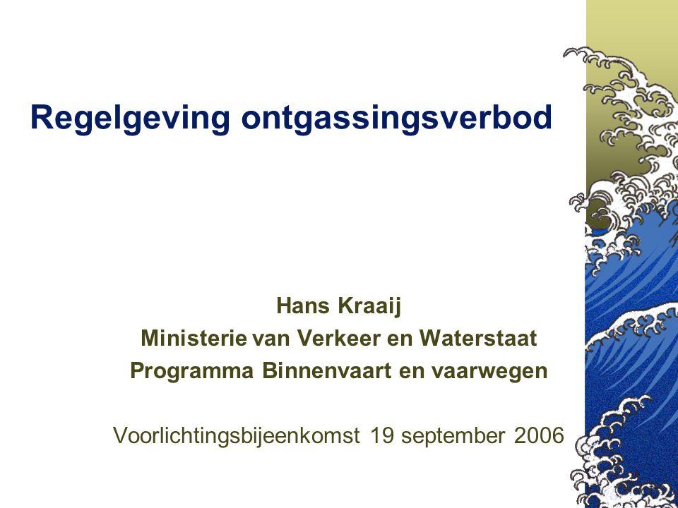 Regelgeving ontgassingsverbod Hans Kraaij Ministerie van Verkeer en Waterstaat Programma Binnenvaart en vaarwegen Voorlichtingsbijeenkomst 19 septembe