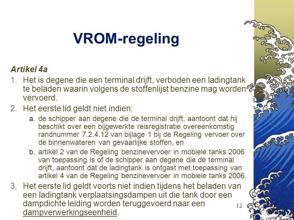 12 VROM-regeling Artikel 4a  Het is degene die een terminal drijft, verboden een ladingtank te beladen waarin volgens de stoffenlijst benzine mag wo