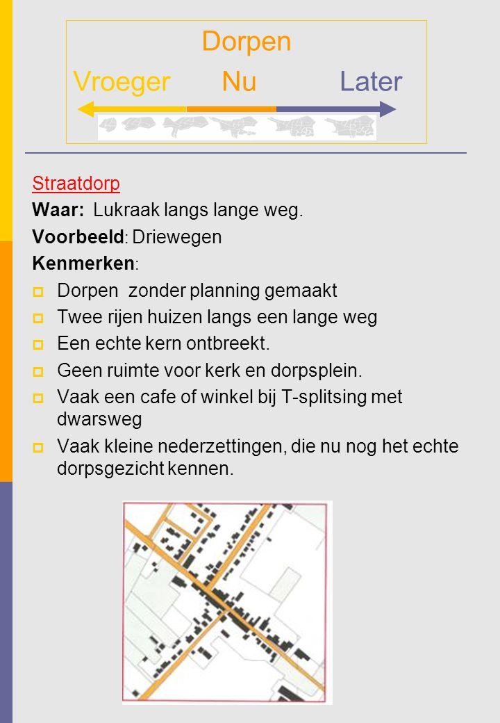 Straatdorp Waar: Lukraak langs lange weg. Voorbeeld : Driewegen Kenmerken :  Dorpen zonder planning gemaakt  Twee rijen huizen langs een lange weg 