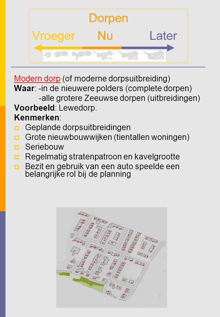 Modern dorp (of moderne dorpsuitbreiding) Waar: -in de nieuwere polders (complete dorpen) -alle grotere Zeeuwse dorpen (uitbreidingen) Voorbeeld: Lewe