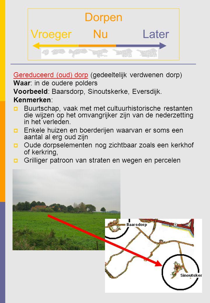 Gereduceerd (oud) dorp (gedeeltelijk verdwenen dorp) Waar: in de oudere polders Voorbeeld: Baarsdorp, Sinoutskerke, Eversdijk. Kenmerken:  Buurtschap