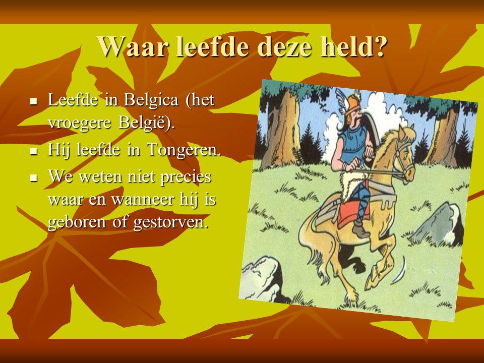 Waar leefde deze held.Leefde in Belgica (het vroegere België).