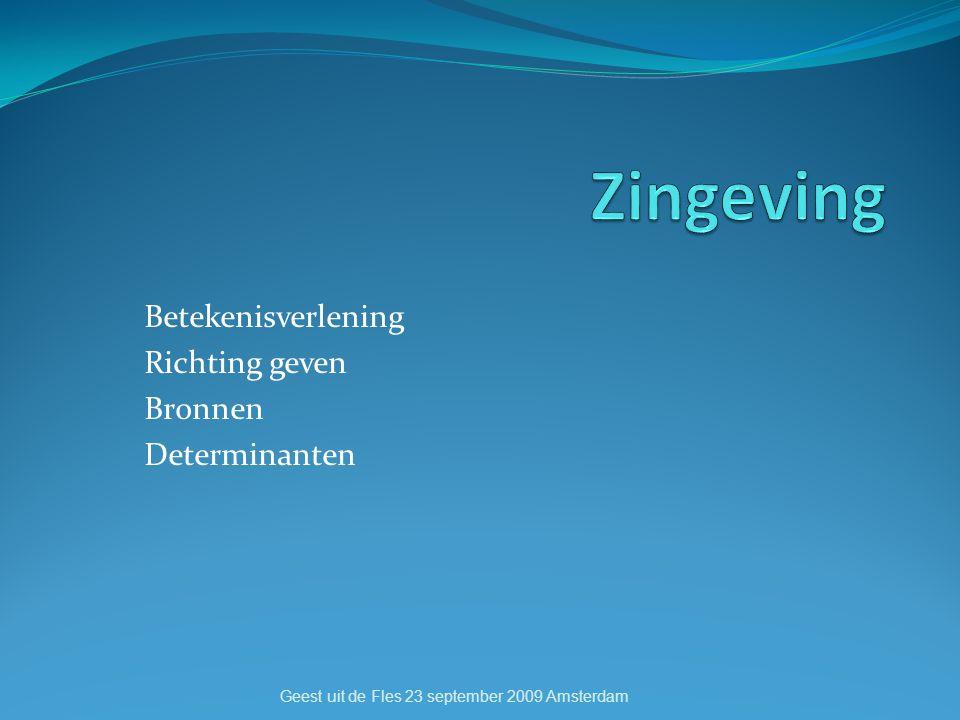 Betekenisverlening Richting geven Bronnen Determinanten Geest uit de Fles 23 september 2009 Amsterdam