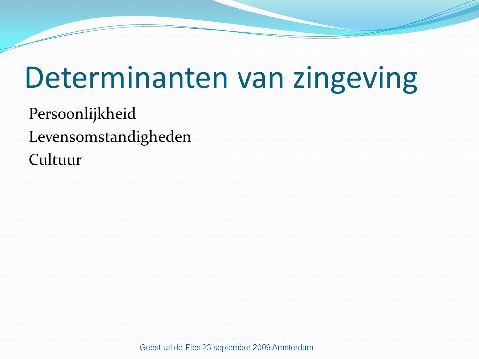 Determinanten van zingeving Persoonlijkheid Levensomstandigheden Cultuur Geest uit de Fles 23 september 2009 Amsterdam