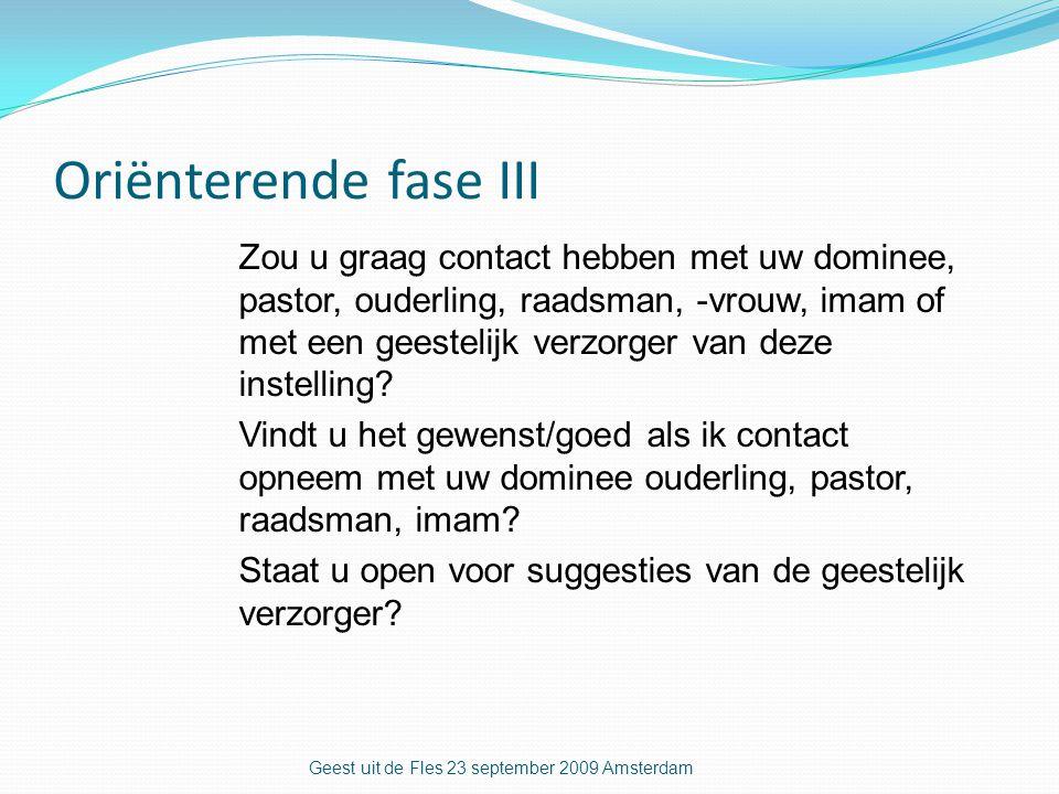 Oriënterende fase III Zou u graag contact hebben met uw dominee, pastor, ouderling, raadsman, -vrouw, imam of met een geestelijk verzorger van deze instelling.