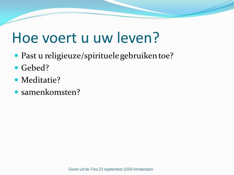 Hoe voert u uw leven. Past u religieuze/spirituele gebruiken toe.