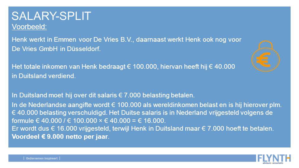 SALARY-SPLIT Voorbeeld: Henk werkt in Emmen voor De Vries B.V., daarnaast werkt Henk ook nog voor De Vries GmbH in Düsseldorf. Het totale inkomen van