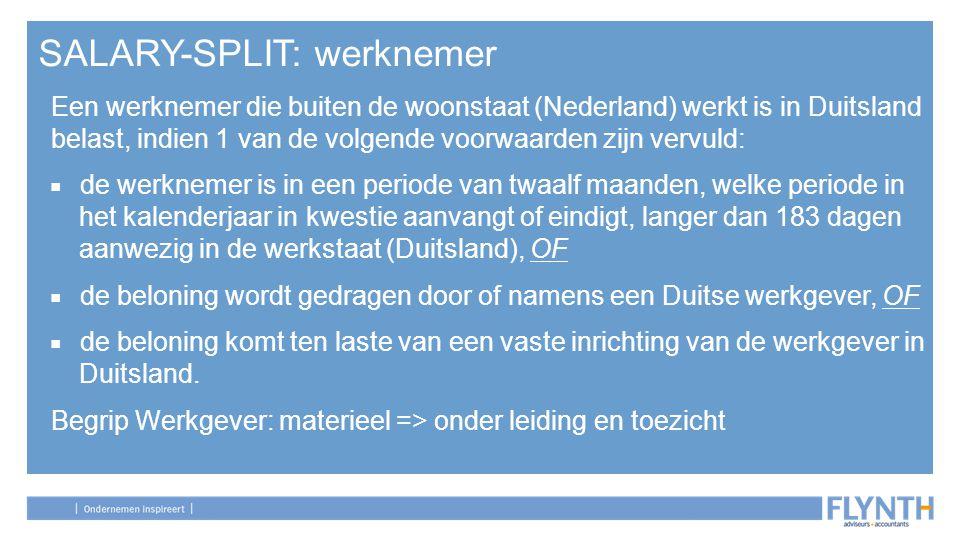 SALARY-SPLIT: werknemer Een werknemer die buiten de woonstaat (Nederland) werkt is in Duitsland belast, indien 1 van de volgende voorwaarden zijn verv