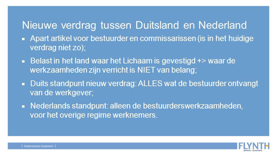 Nieuwe verdrag tussen Duitsland en Nederland ■ Apart artikel voor bestuurder en commissarissen (is in het huidige verdrag niet zo); ■ Belast in het la