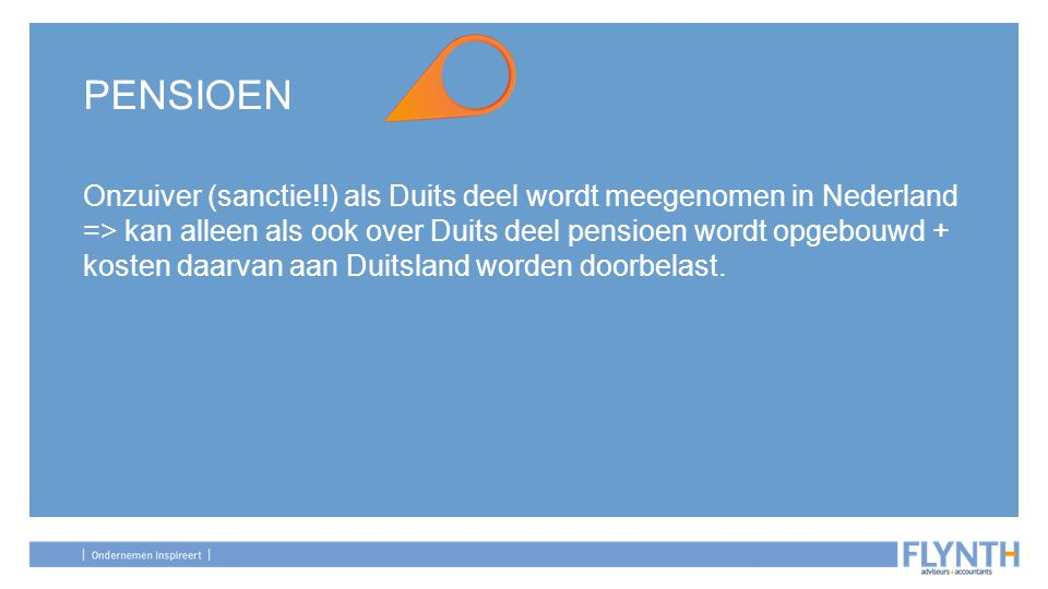 PENSIOEN Onzuiver (sanctie!!) als Duits deel wordt meegenomen in Nederland => kan alleen als ook over Duits deel pensioen wordt opgebouwd + kosten daa