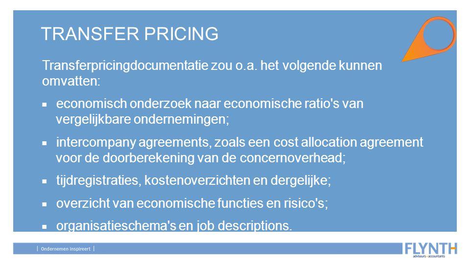 TRANSFER PRICING Transferpricingdocumentatie zou o.a. het volgende kunnen omvatten: ■ economisch onderzoek naar economische ratio's van vergelijkbare
