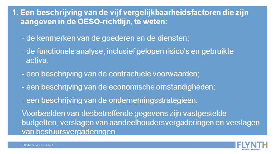 1. Een beschrijving van de vijf vergelijkbaarheidsfactoren die zijn aangeven in de OESO-richtlijn, te weten: - de kenmerken van de goederen en de dien