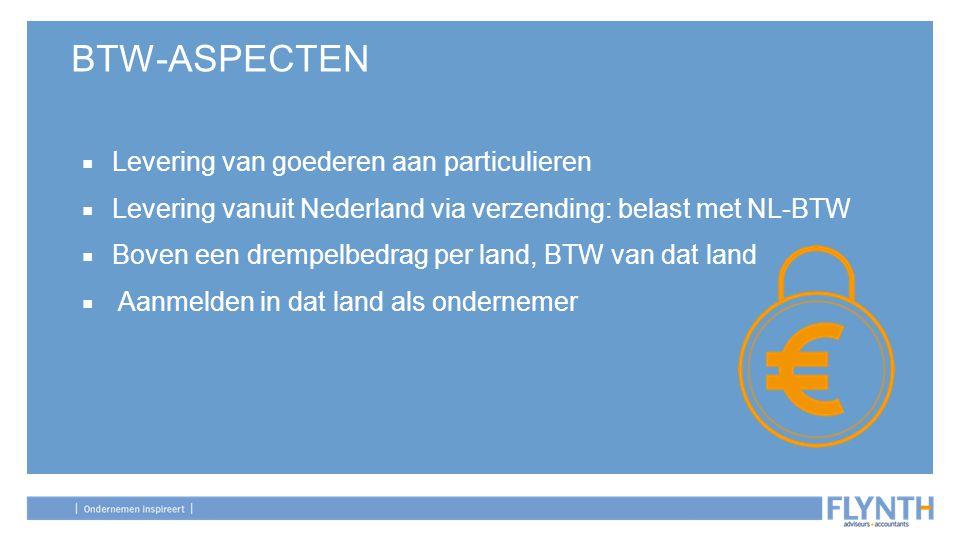BTW-ASPECTEN ■ Levering van goederen aan particulieren ■ Levering vanuit Nederland via verzending: belast met NL-BTW ■ Boven een drempelbedrag per lan