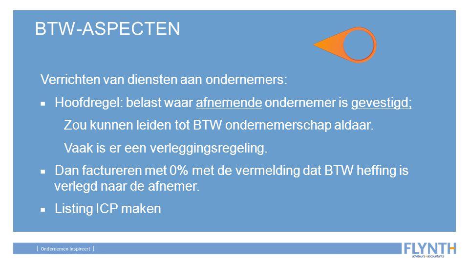 BTW-ASPECTEN Verrichten van diensten aan ondernemers: ■ Hoofdregel: belast waar afnemende ondernemer is gevestigd; Zou kunnen leiden tot BTW onderneme