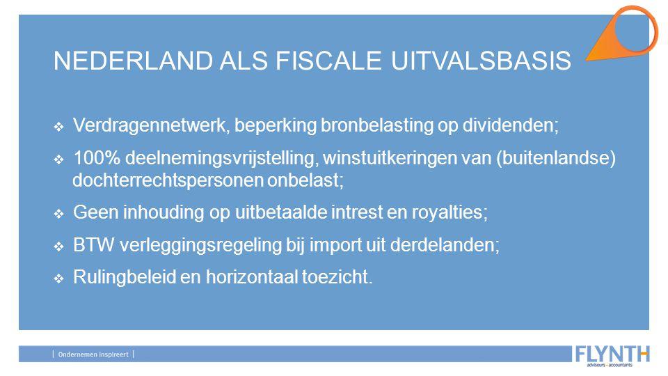 NEDERLAND ALS FISCALE UITVALSBASIS  Verdragennetwerk, beperking bronbelasting op dividenden;  100% deelnemingsvrijstelling, winstuitkeringen van (bu