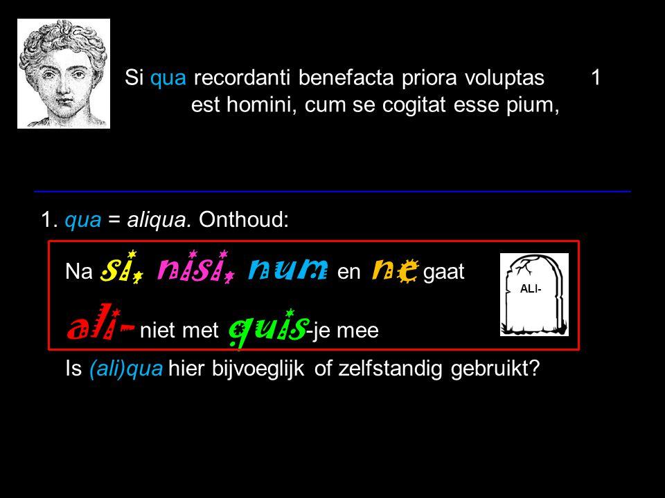 Si qua recordanti benefacta priora voluptas1 est homini, cum se cogitat esse pium, 1.