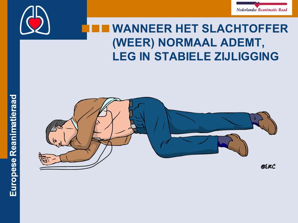 Europese Reanimatieraad WANNEER HET SLACHTOFFER (WEER) NORMAAL ADEMT, LEG IN STABIELE ZIJLIGGING