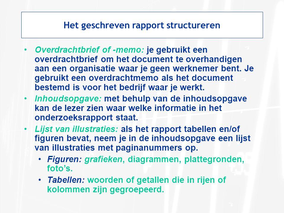Het geschreven rapport structureren Overdrachtbrief of -memo: je gebruikt een overdrachtbrief om het document te overhandigen aan een organisatie waar