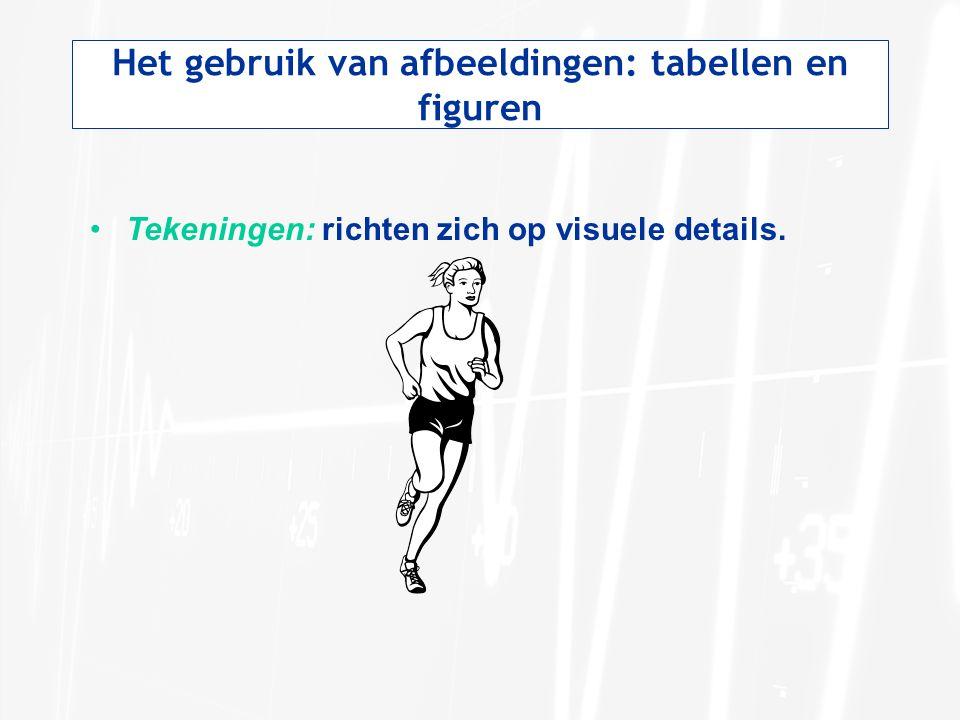 Het gebruik van afbeeldingen: tabellen en figuren Tekeningen: richten zich op visuele details.
