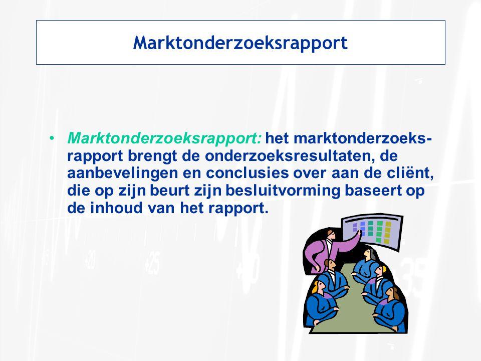 Marktonderzoeksrapport Marktonderzoeksrapport: het marktonderzoeks- rapport brengt de onderzoeksresultaten, de aanbevelingen en conclusies over aan de