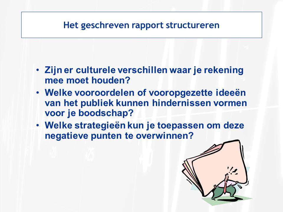 Het geschreven rapport structureren Zijn er culturele verschillen waar je rekening mee moet houden? Welke vooroordelen of vooropgezette ideeën van het