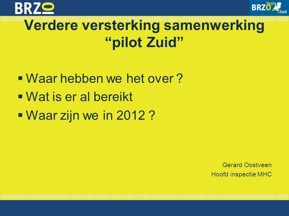 """Verdere versterking samenwerking """"pilot Zuid""""  Waar hebben we het over ?  Wat is er al bereikt  Waar zijn we in 2012 ? Gerard Oostveen Hoofd inspec"""