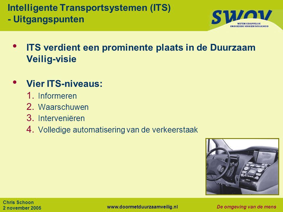 www.doormetduurzaamveilig.nlDe omgeving van de mens Chris Schoon 2 november 2005 Intelligente Transportsystemen (ITS) - Uitgangspunten ITS verdient ee