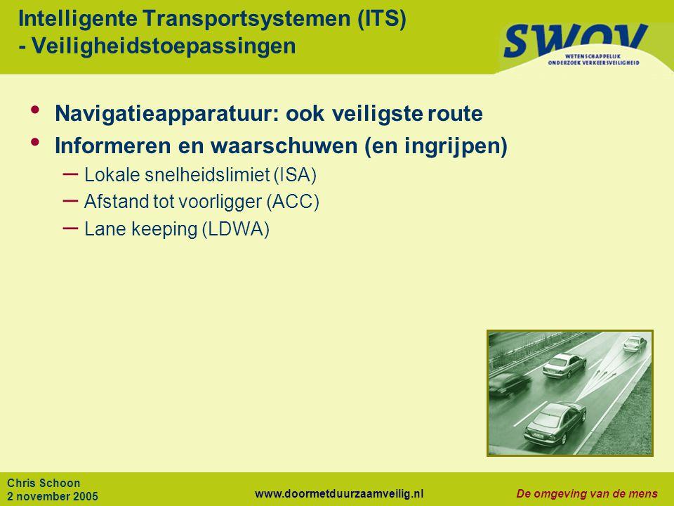 www.doormetduurzaamveilig.nlDe omgeving van de mens Chris Schoon 2 november 2005 Intelligente Transportsystemen (ITS) - Veiligheidstoepassingen Naviga