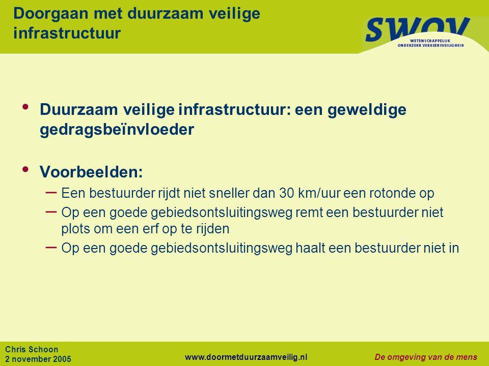 www.doormetduurzaamveilig.nlDe omgeving van de mens Chris Schoon 2 november 2005 Doorgaan met duurzaam veilige infrastructuur Duurzaam veilige infrast