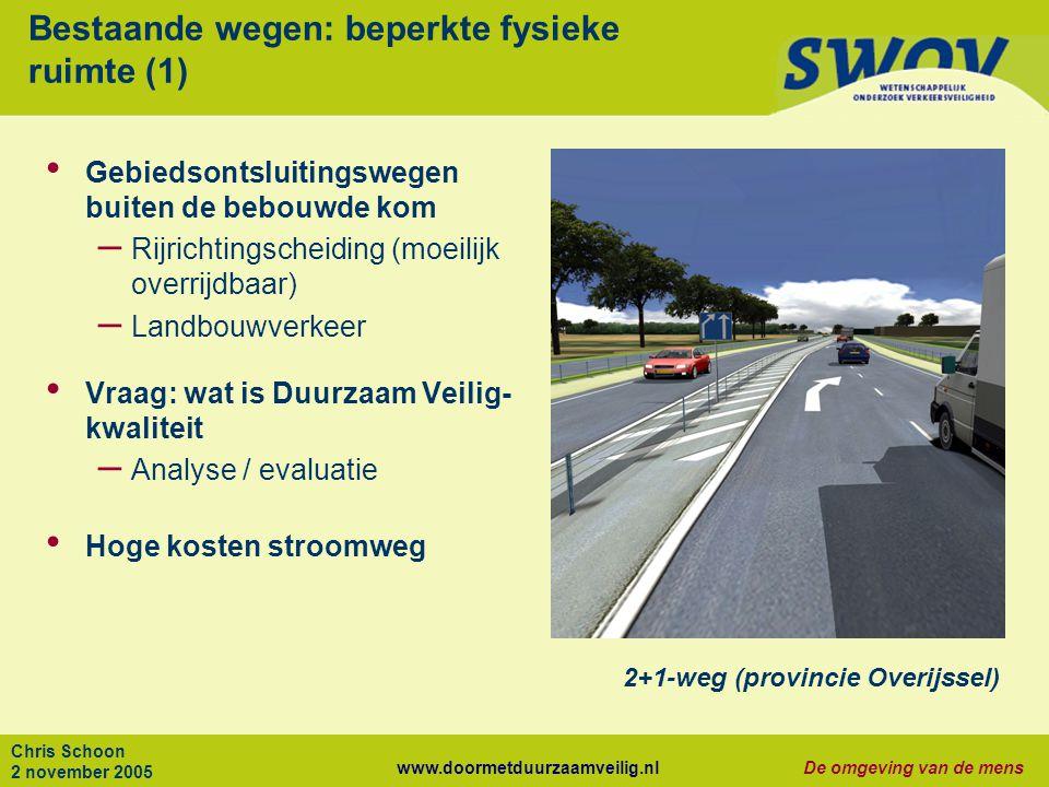 www.doormetduurzaamveilig.nlDe omgeving van de mens Chris Schoon 2 november 2005 Bestaande wegen: beperkte fysieke ruimte (1) Gebiedsontsluitingswegen