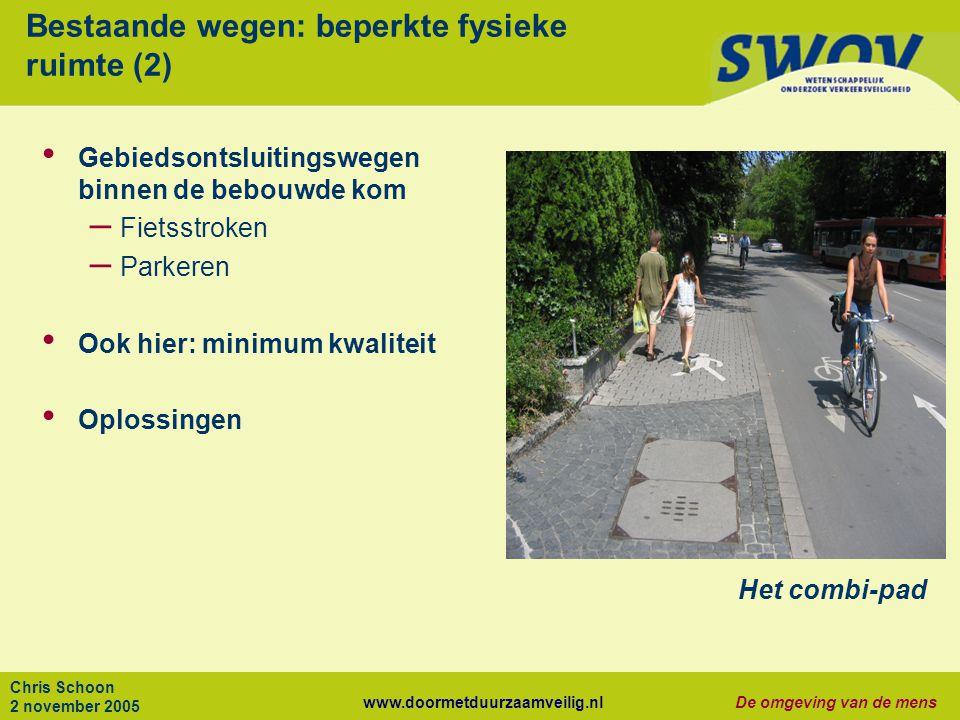 www.doormetduurzaamveilig.nlDe omgeving van de mens Chris Schoon 2 november 2005 Bestaande wegen: beperkte fysieke ruimte (2) Gebiedsontsluitingswegen